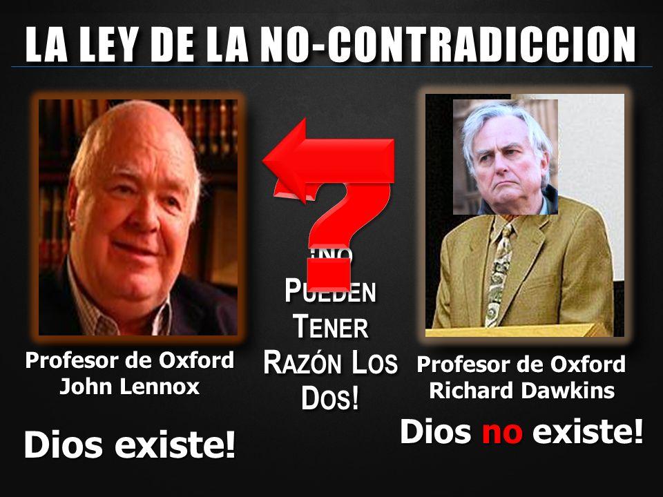 ¡N O P UEDEN T ENER R AZÓN L OS D OS ! Profesor de Oxford Richard Dawkins Dios no existe! Profesor de Oxford John Lennox Dios existe! LA LEY DE LA NO-