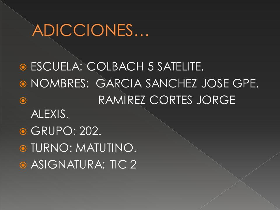 ESCUELA: COLBACH 5 SATELITE. NOMBRES: GARCIA SANCHEZ JOSE GPE. RAMIREZ CORTES JORGE ALEXIS. GRUPO: 202. TURNO: MATUTINO. ASIGNATURA: TIC 2