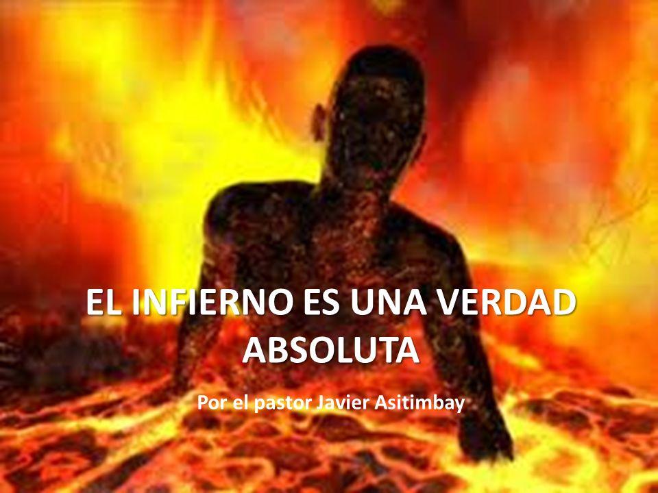 EL INFIERNO ES UNA VERDAD ABSOLUTA Por el pastor Javier Asitimbay