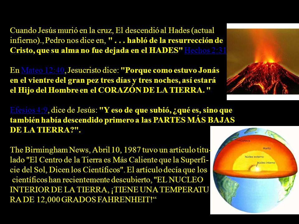 Cuando Jesús murió en la cruz, El descendió al Hades (actual infierno)., Pedro nos dice en,