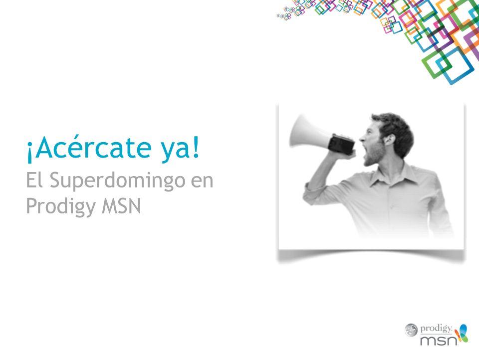 ¡Acércate ya! El Superdomingo en Prodigy MSN