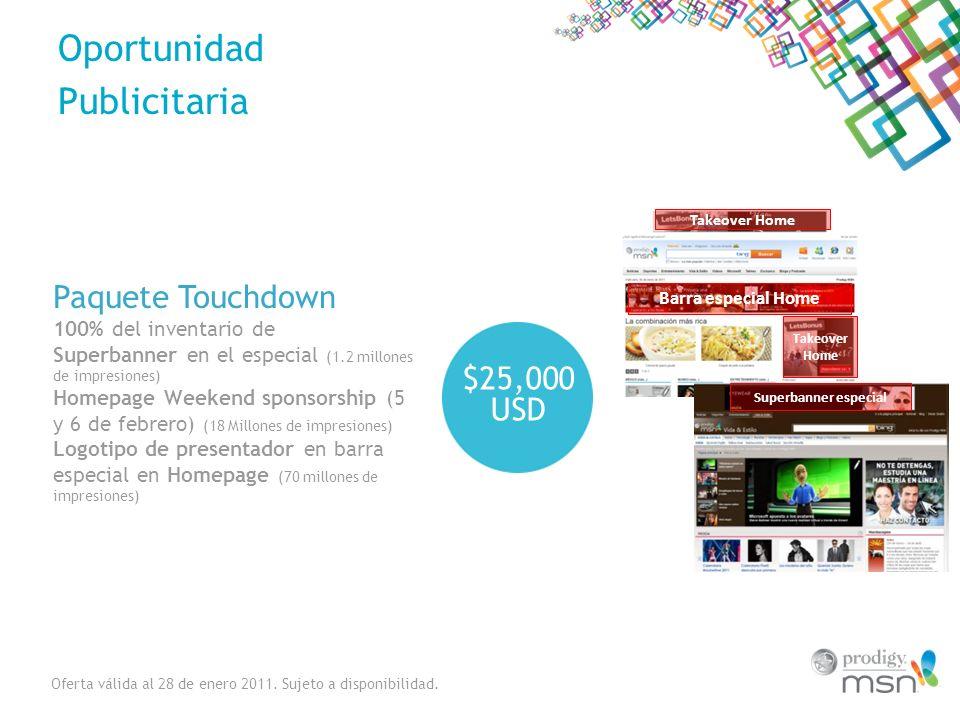 Oportunidad Publicitaria $25,000 USD Paquete Touchdown 100% del inventario de Superbanner en el especial (1.2 millones de impresiones) Homepage Weeken