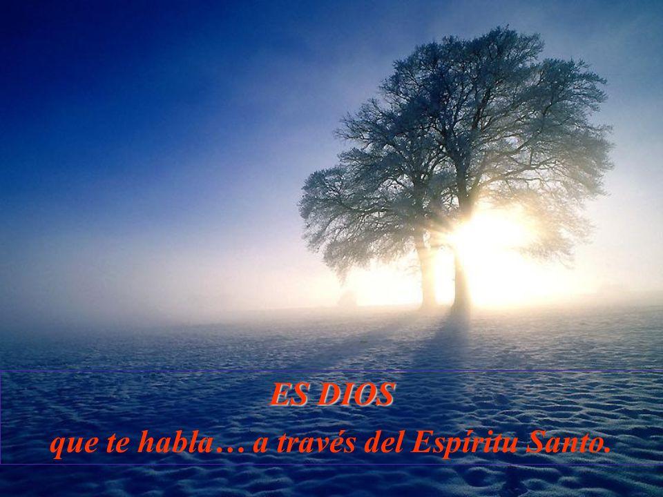 ES DIOS que te habla… a través del Espíritu Santo.