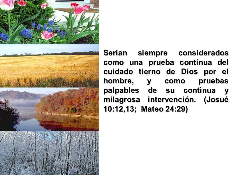 Serían siempre considerados como una prueba continua del cuidado tierno de Dios por el hombre, y como pruebas palpables de su continua y milagrosa int