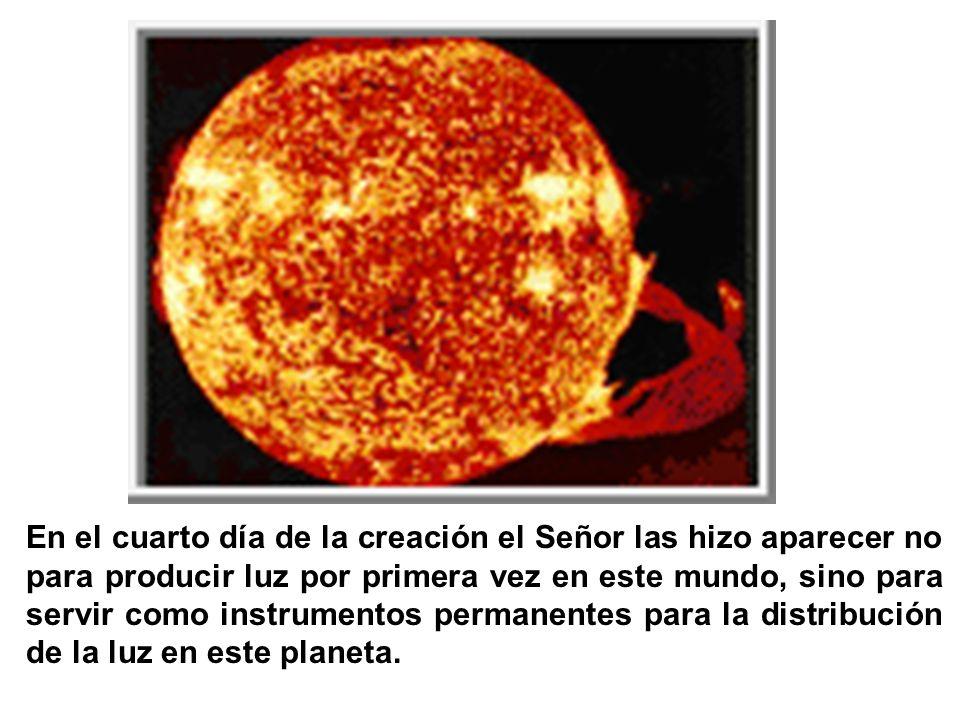 En el cuarto día de la creación el Señor las hizo aparecer no para producir luz por primera vez en este mundo, sino para servir como instrumentos perm