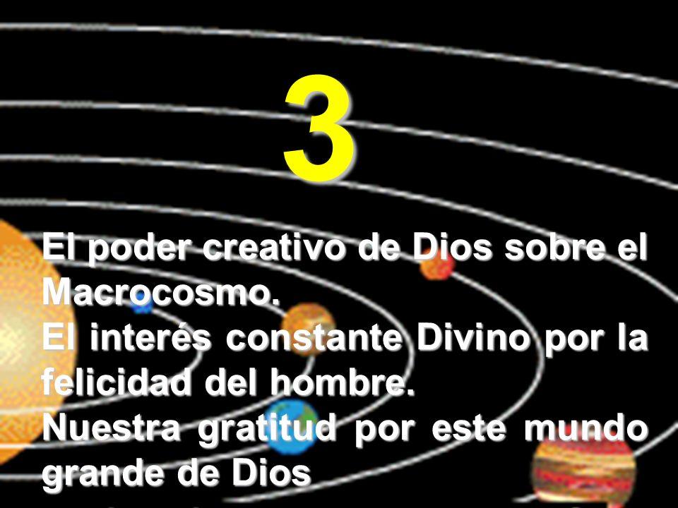 El poder creativo de Dios sobre el Macrocosmo. El interés constante Divino por la felicidad del hombre. Nuestra gratitud por este mundo grande de Dios