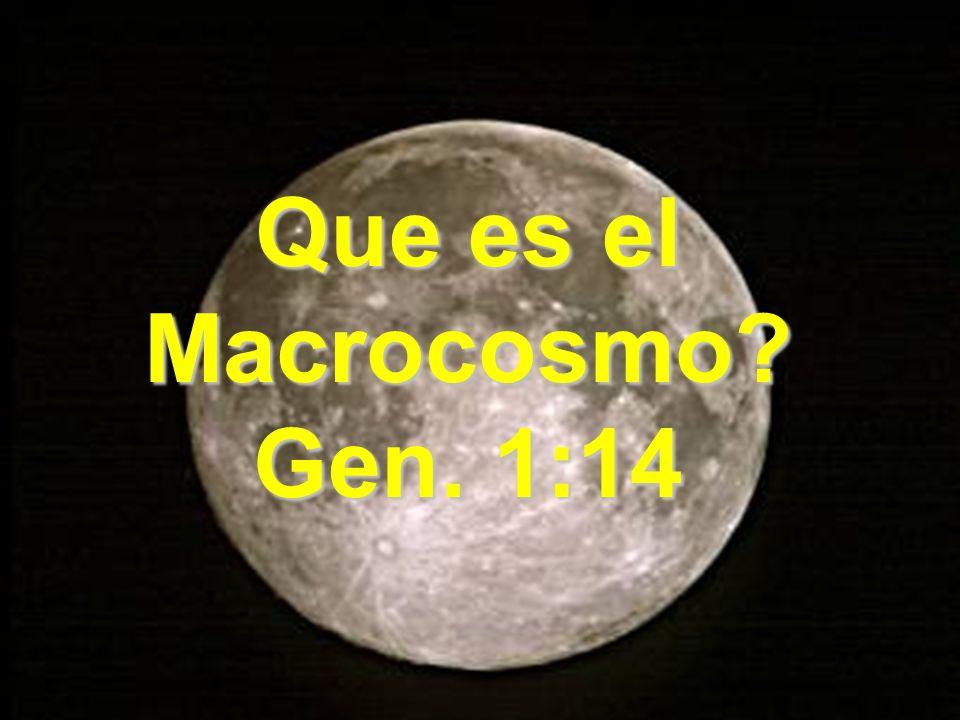 Que es el Macrocosmo? Gen. 1:14