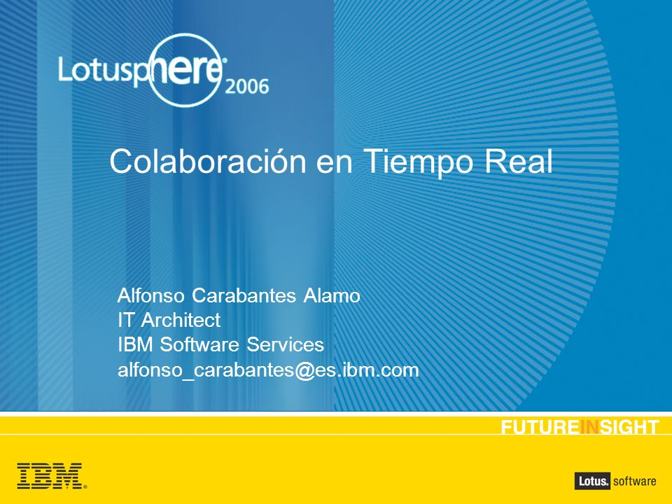 Indications in yellow = Live content Indications in white = Edit in master Indications in blue = Locked elements Indications in black = Optional elements Presentation title: 28pt Arial Bold, white Alfonso Carabantes Alamo IT Architect IBM Software Services alfonso_carabantes@es.ibm.com Colaboración en Tiempo Real