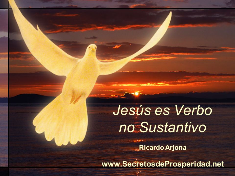 Jesús es Verbo no Sustantivo Ricardo Arjona www.SecretosdeProsperidad.net