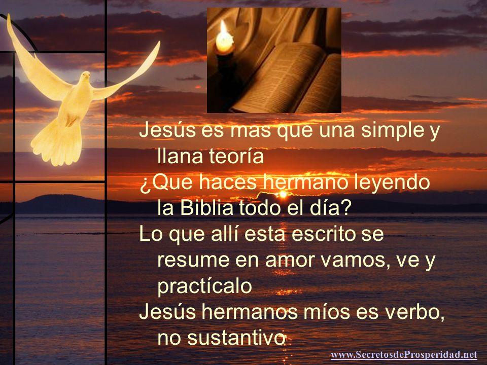 Jesús es mas que una simple y llana teoría ¿Que haces hermano leyendo la Biblia todo el día.