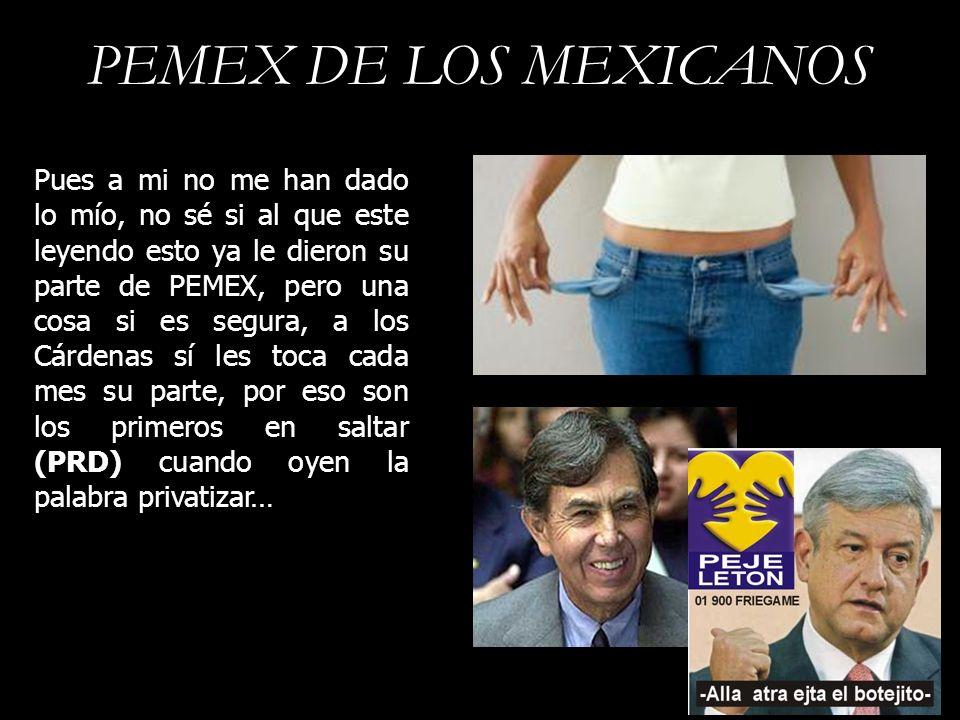 PEMEX DE LOS MEXICANOS Pues a mi no me han dado lo mío, no sé si al que este leyendo esto ya le dieron su parte de PEMEX, pero una cosa si es segura,