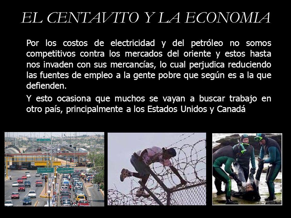 EL CENTAVITO Y LA ECONOMIA Por los costos de electricidad y del petróleo no somos competitivos contra los mercados del oriente y estos hasta nos invad