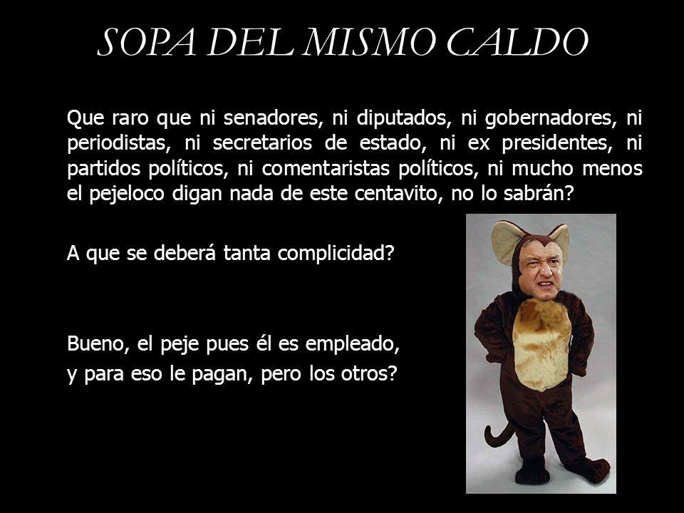 SOPA DEL MISMO CALDO Que raro que ni senadores, ni diputados, ni gobernadores, ni periodistas, ni secretarios de estado, ni ex presidentes, ni partido