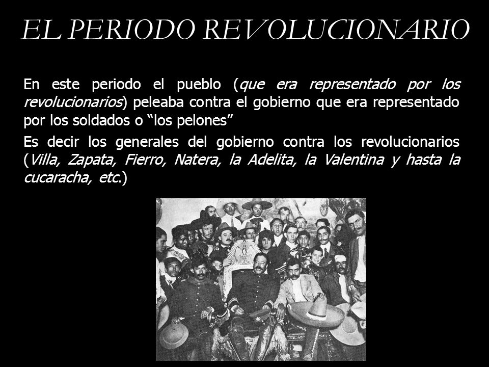 EL PERIODO REVOLUCIONARIO En este periodo el pueblo (que era representado por los revolucionarios) peleaba contra el gobierno que era representado por