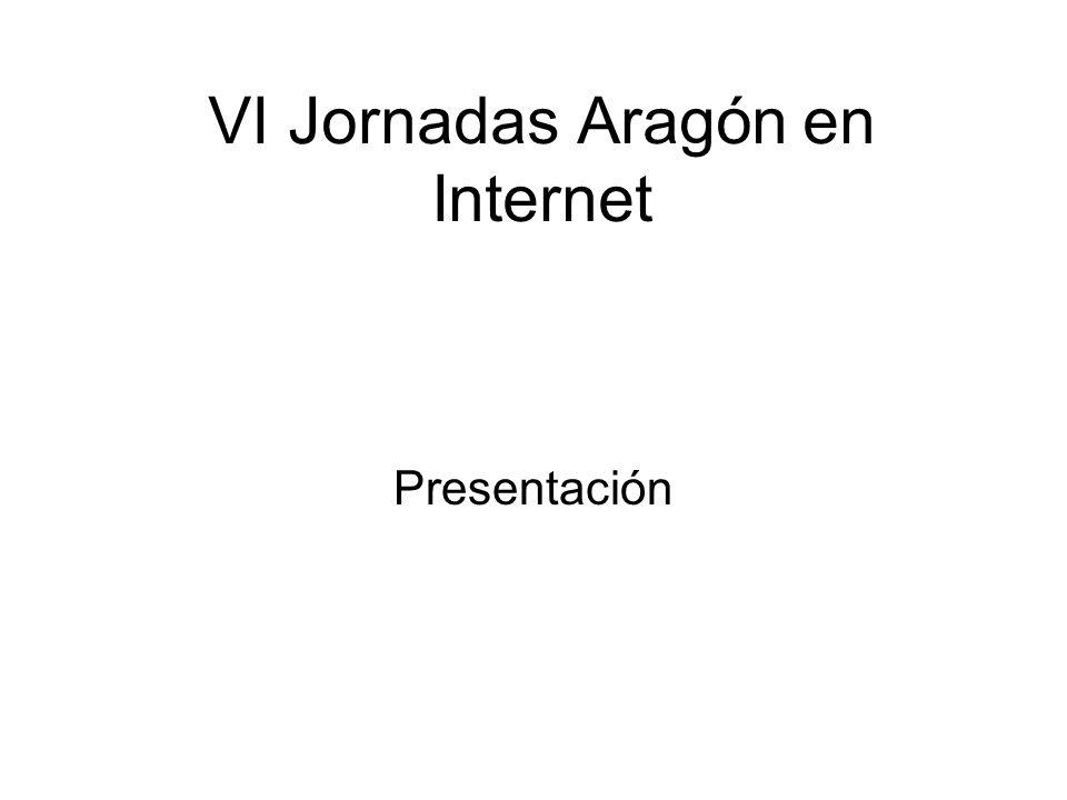 VI Jornadas Aragón en Internet Presentación