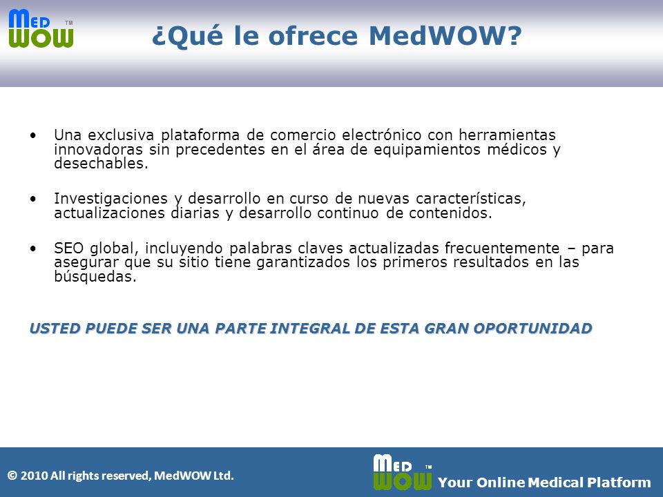 © 2010 All rights reserved, MedWOW Ltd. Your Online Medical Platform ¿Qué le ofrece MedWOW.