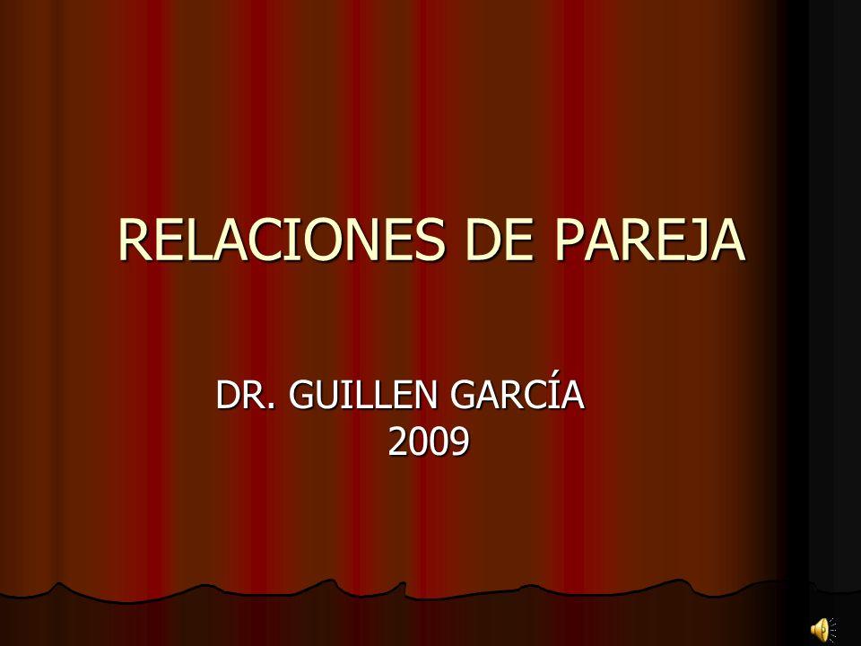 RELACIONES DE PAREJA DR. GUILLEN GARCÍA 2009