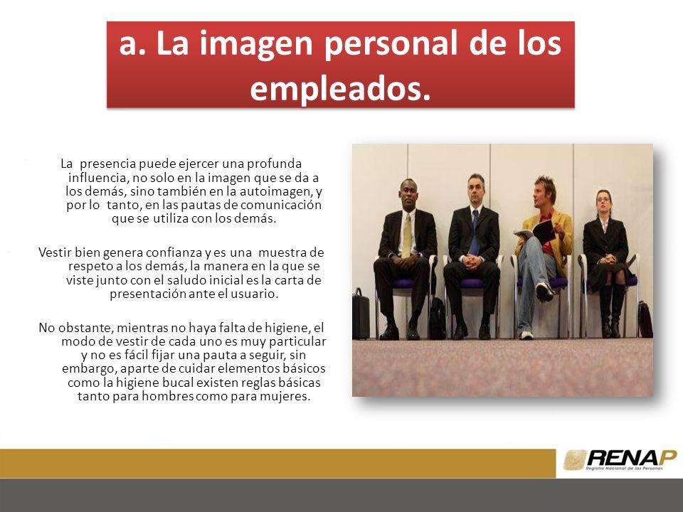 a. La imagen personal de los empleados. La presencia puede ejercer una profunda influencia, no solo en la imagen que se da a los demás, sino también e