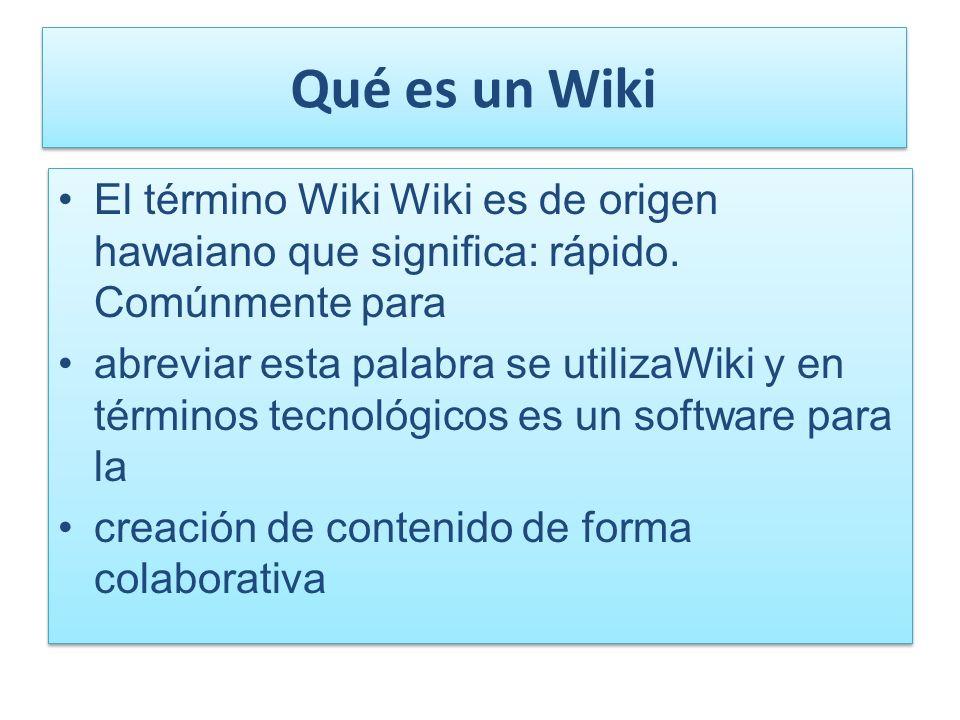 Qué es un Wiki El término Wiki Wiki es de origen hawaiano que significa: rápido. Comúnmente para abreviar esta palabra se utilizaWiki y en términos te
