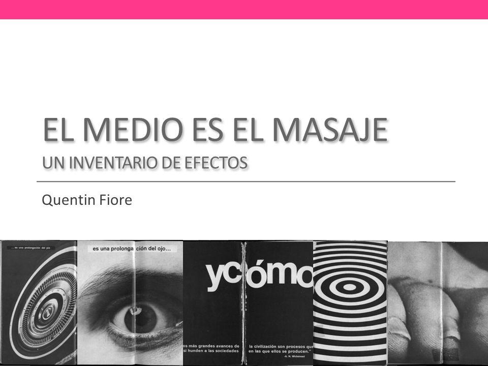 EL MEDIO ES EL MASAJE UN INVENTARIO DE EFECTOS Quentin Fiore