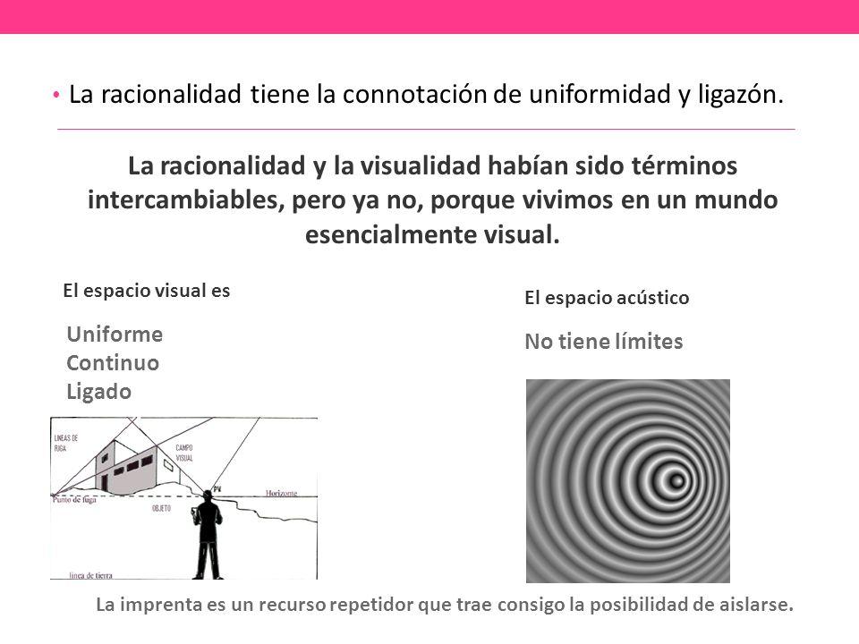 La racionalidad tiene la connotación de uniformidad y ligazón.