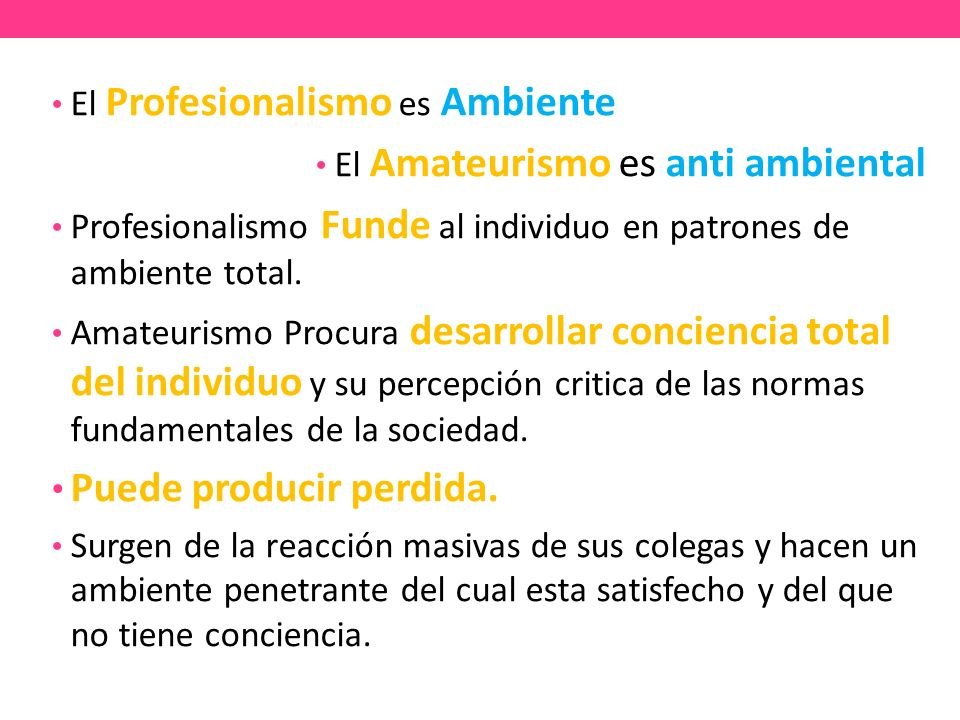 El Profesionalismo es Ambiente El Amateurismo es anti ambiental Profesionalismo Funde al individuo en patrones de ambiente total.