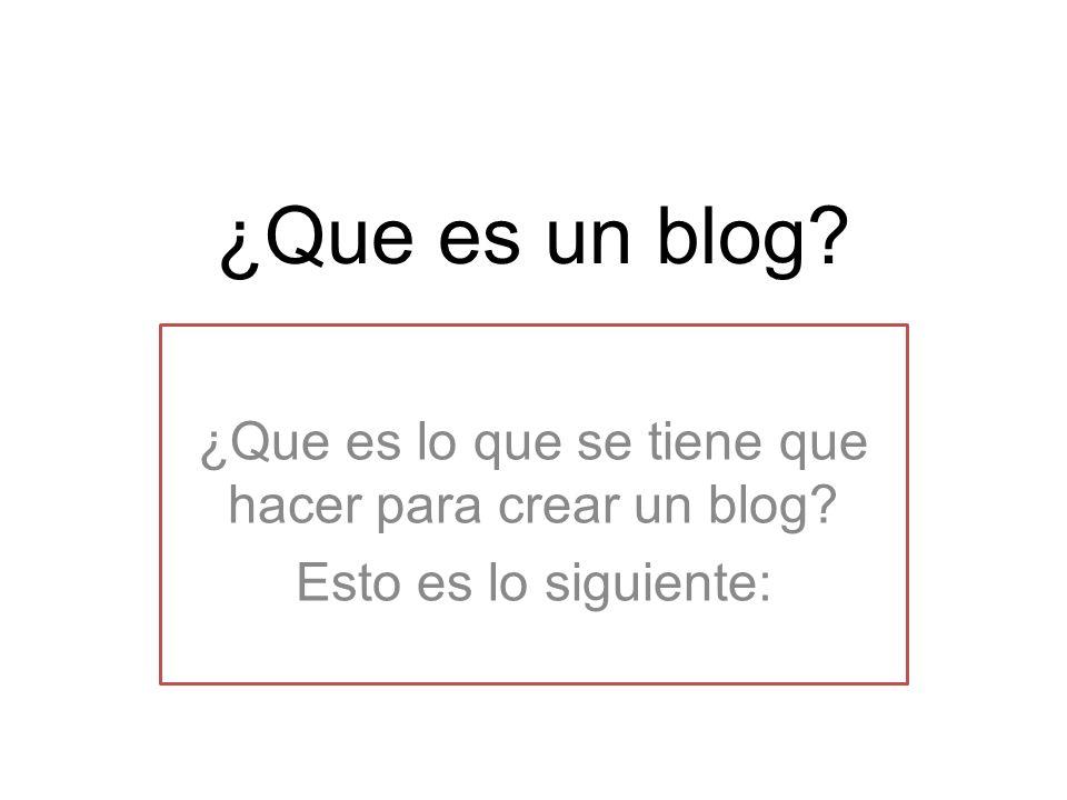 ¿Que es un blog ¿Que es lo que se tiene que hacer para crear un blog Esto es lo siguiente: