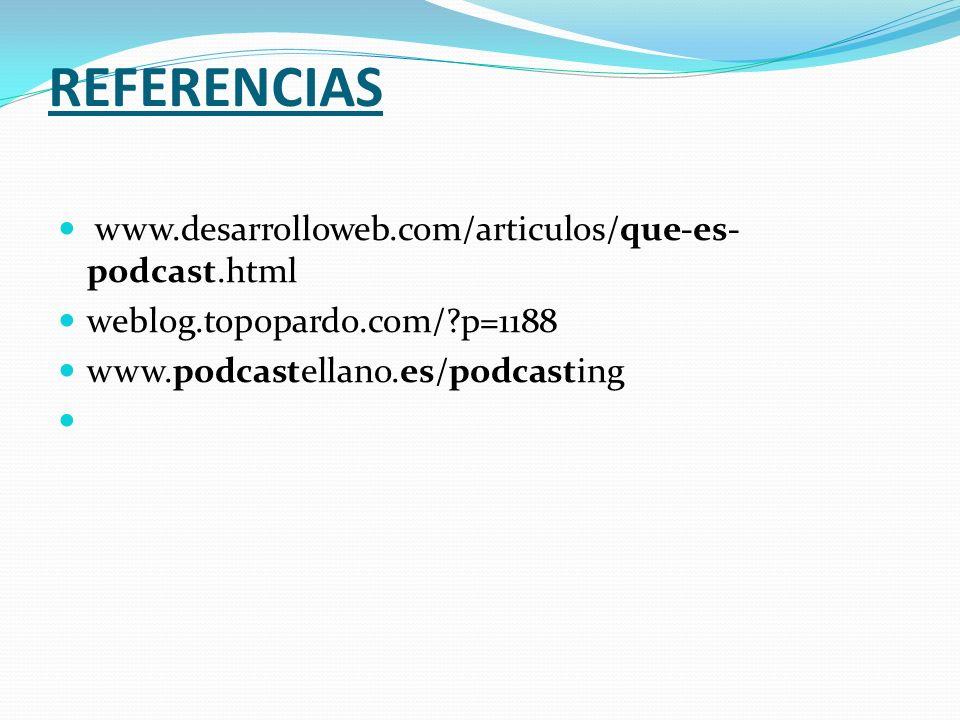 REFERENCIAS www.desarrolloweb.com/articulos/que-es- podcast.html weblog.topopardo.com/?p=1188 www.podcastellano.es/podcasting