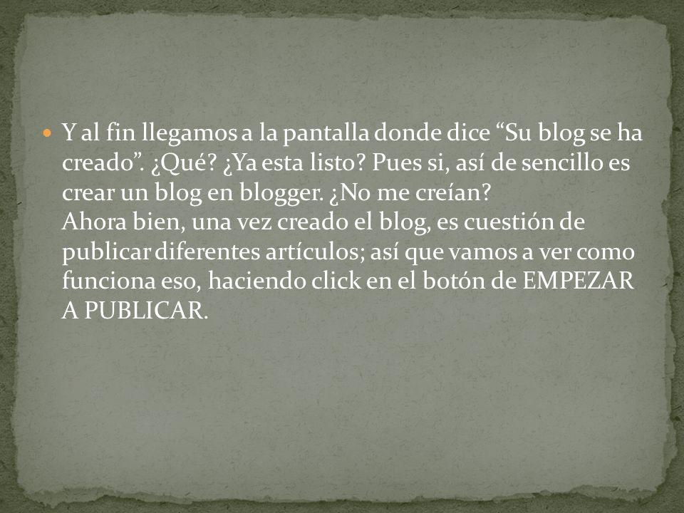 Y al fin llegamos a la pantalla donde dice Su blog se ha creado.