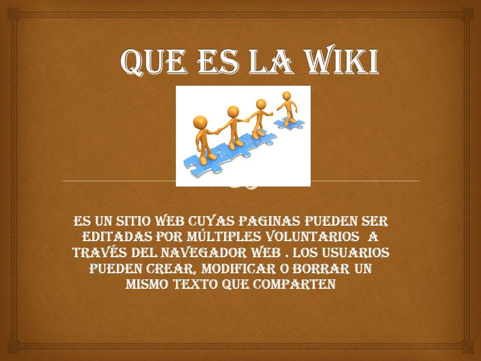 Es un sitio web cuyas paginas pueden ser editadas por múltiples voluntarios a través del navegador web.