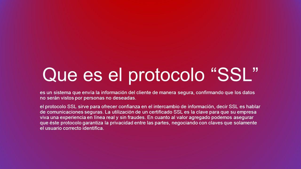 Que es el protocolo SSL es un sistema que envía la información del cliente de manera segura, confirmando que los datos no serán vistos por personas no