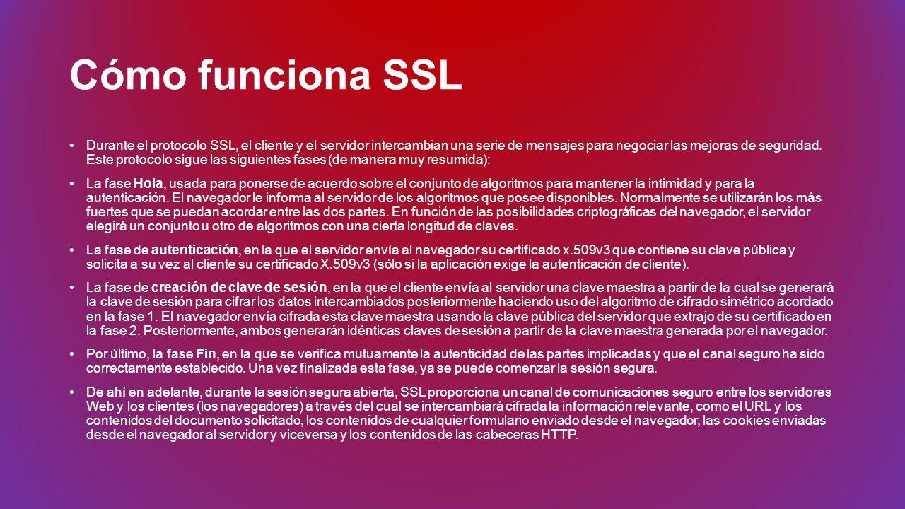 Cómo funciona SSL Durante el protocolo SSL, el cliente y el servidor intercambian una serie de mensajes para negociar las mejoras de seguridad. Este p