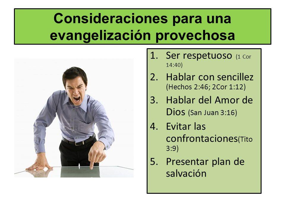 Consideraciones para una evangelización provechosa 1.Ser respetuoso (1 Cor 14:40) 2.Hablar con sencillez (Hechos 2:46; 2Cor 1:12) 3.Hablar del Amor de