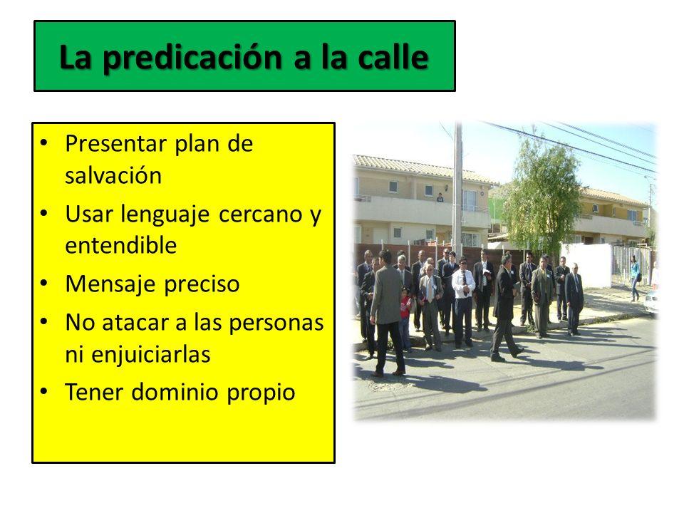 La predicación a la calle Presentar plan de salvación Usar lenguaje cercano y entendible Mensaje preciso No atacar a las personas ni enjuiciarlas Tene