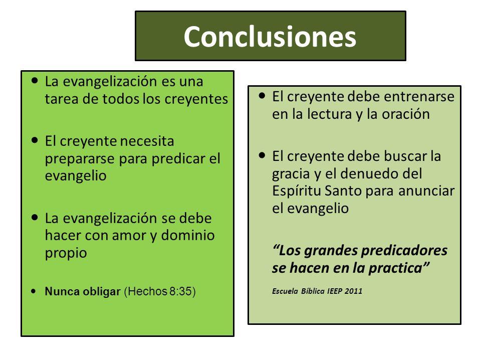 Conclusiones La evangelización es una tarea de todos los creyentes El creyente necesita prepararse para predicar el evangelio La evangelización se deb