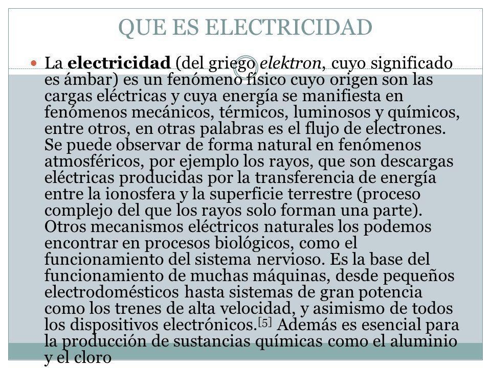 QUE ES ELECTRICIDAD La electricidad (del griego elektron, cuyo significado es ámbar) es un fenómeno físico cuyo origen son las cargas eléctricas y cuy