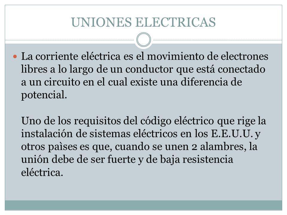 UNIONES ELECTRICAS La corriente eléctrica es el movimiento de electrones libres a lo largo de un conductor que está conectado a un circuito en el cual