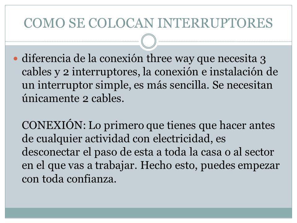 COMO SE COLOCAN INTERRUPTORES diferencia de la conexión three way que necesita 3 cables y 2 interruptores, la conexión e instalación de un interruptor