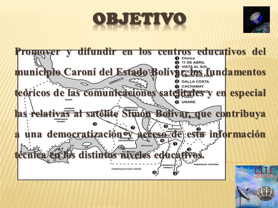 Promover y difundir en los centros educativos del municipio Caroní del Estado Bolívar, los fundamentos teóricos de las comunicaciones satelitales y en