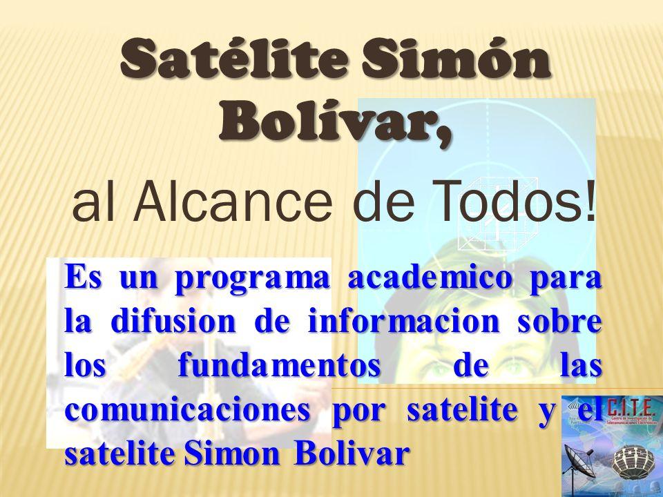 Satélite Simón Bolívar, al Alcance de Todos! Es un programa academico para la difusion de informacion sobre los fundamentos de las comunicaciones por