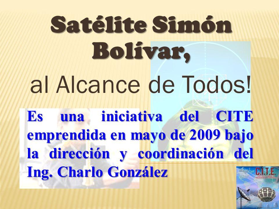 Satélite Simón Bolívar, al Alcance de Todos! Es una iniciativa del CITE emprendida en mayo de 2009 bajo la dirección y coordinación del Ing. Charlo Go