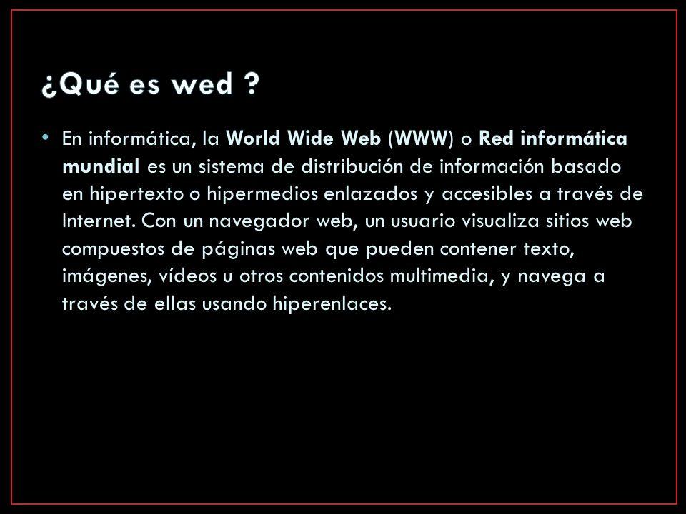 En informática, la World Wide Web (WWW) o Red informática mundial es un sistema de distribución de información basado en hipertexto o hipermedios enlazados y accesibles a través de Internet.