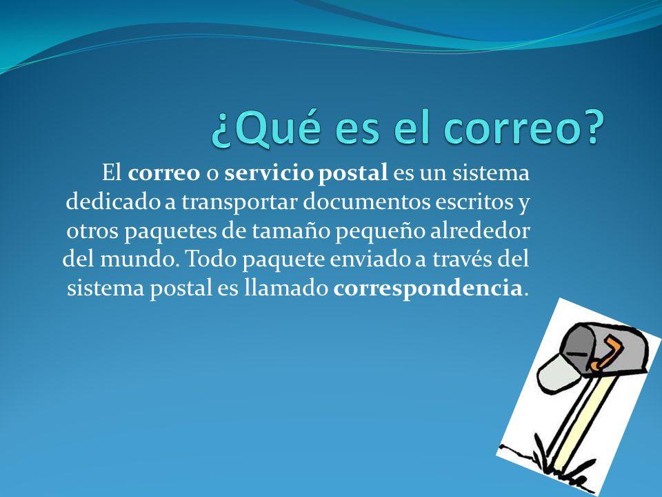 El correo o servicio postal es un sistema dedicado a transportar documentos escritos y otros paquetes de tamaño pequeño alrededor del mundo. Todo paqu