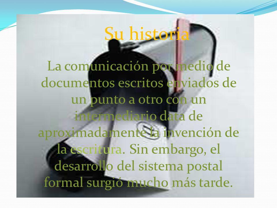 Su historia La comunicación por medio de documentos escritos enviados de un punto a otro con un intermediario data de aproximadamente la invención de