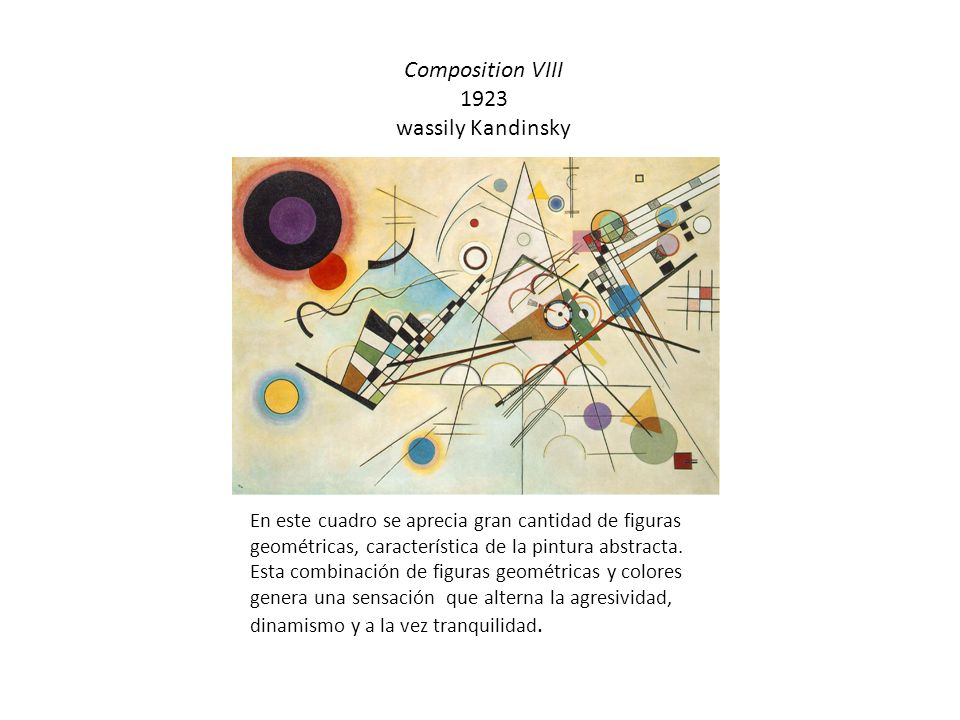 Composition VIII 1923 wassily Kandinsky En este cuadro se aprecia gran cantidad de figuras geométricas, característica de la pintura abstracta. Esta c