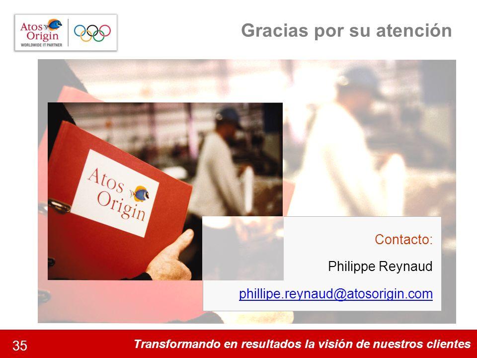 Transformando en resultados la visión de nuestros clientes 35 Gracias por su atención Contacto: Philippe Reynaud phillipe.reynaud@atosorigin.com