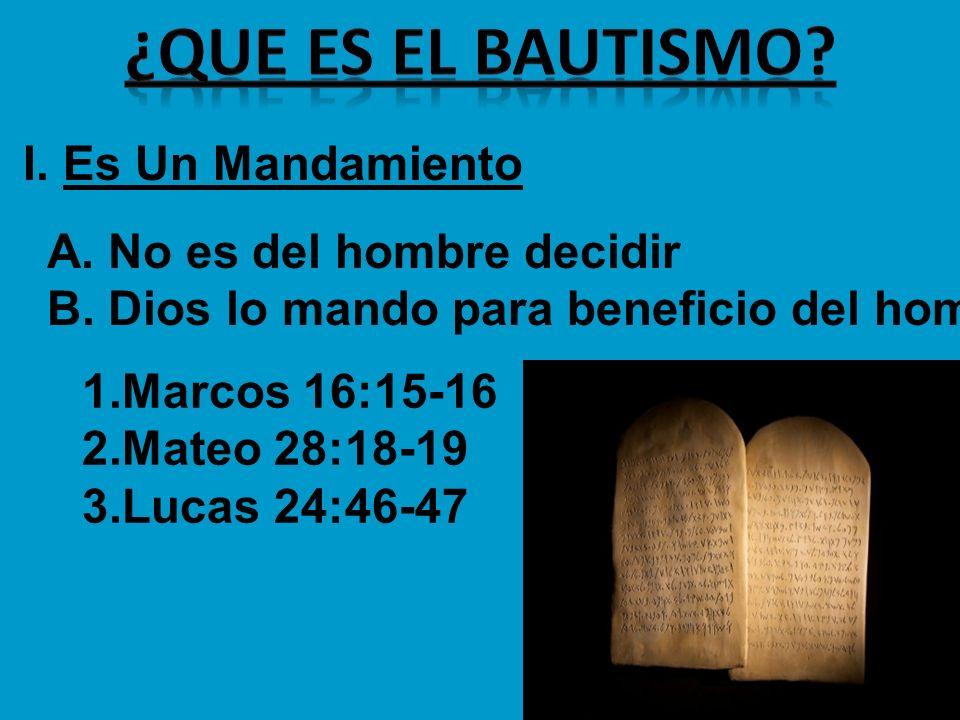I. Es Un Mandamiento A. No es del hombre decidir B. Dios lo mando para beneficio del hombre 1.Marcos 16:15-16 2.Mateo 28:18-19 3.Lucas 24:46-47