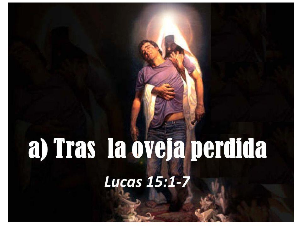a) Tras la oveja perdida Lucas 15:1-7