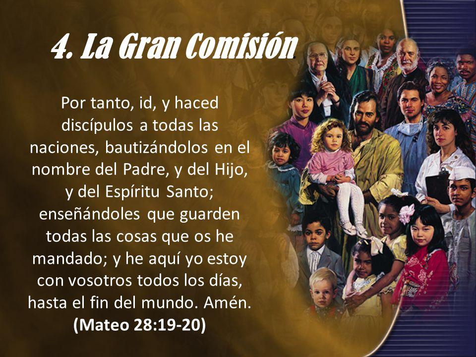 4. La Gran Comisión. Por tanto, id, y haced discípulos a todas las naciones, bautizándolos en el nombre del Padre, y del Hijo, y del Espíritu Santo; e