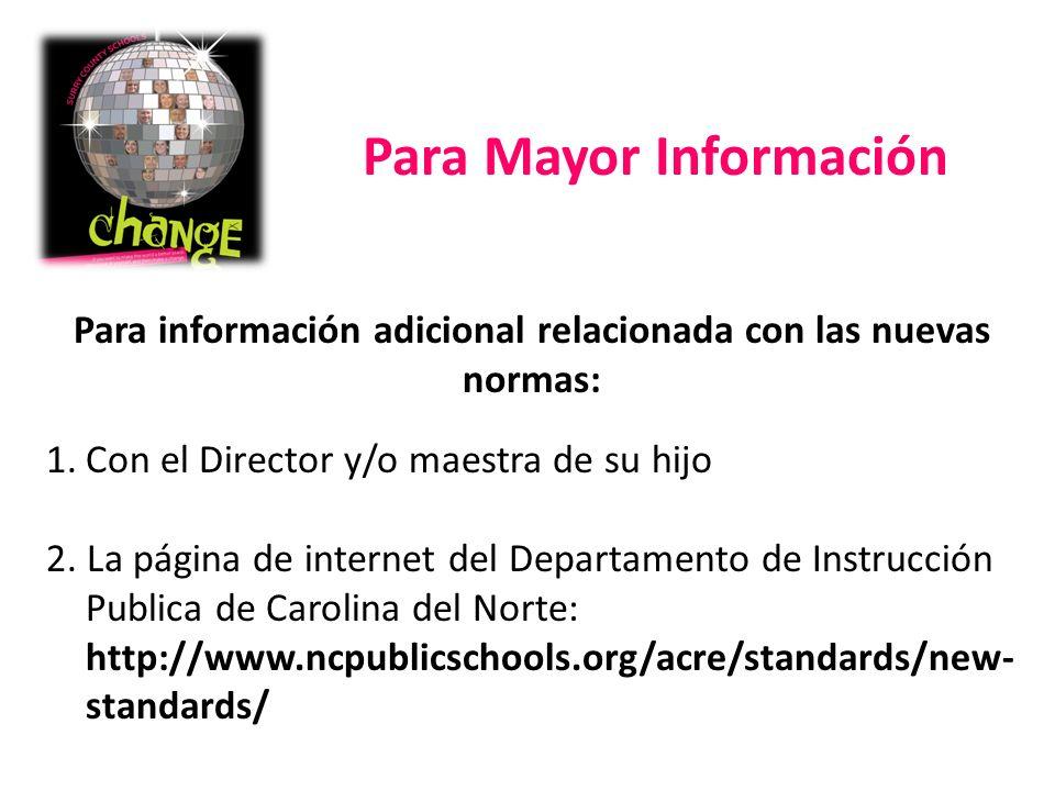 Para Mayor Información Para información adicional relacionada con las nuevas normas: 1.Con el Director y/o maestra de su hijo 2.